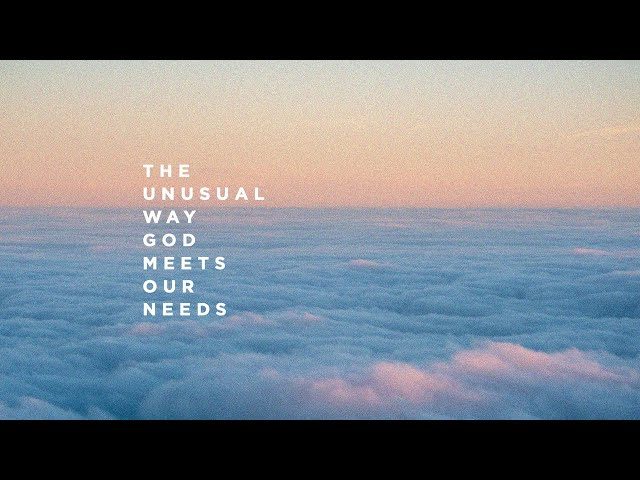 May 24, 2020: The Unusual Way God Meets Our Needs - Justin Frailey