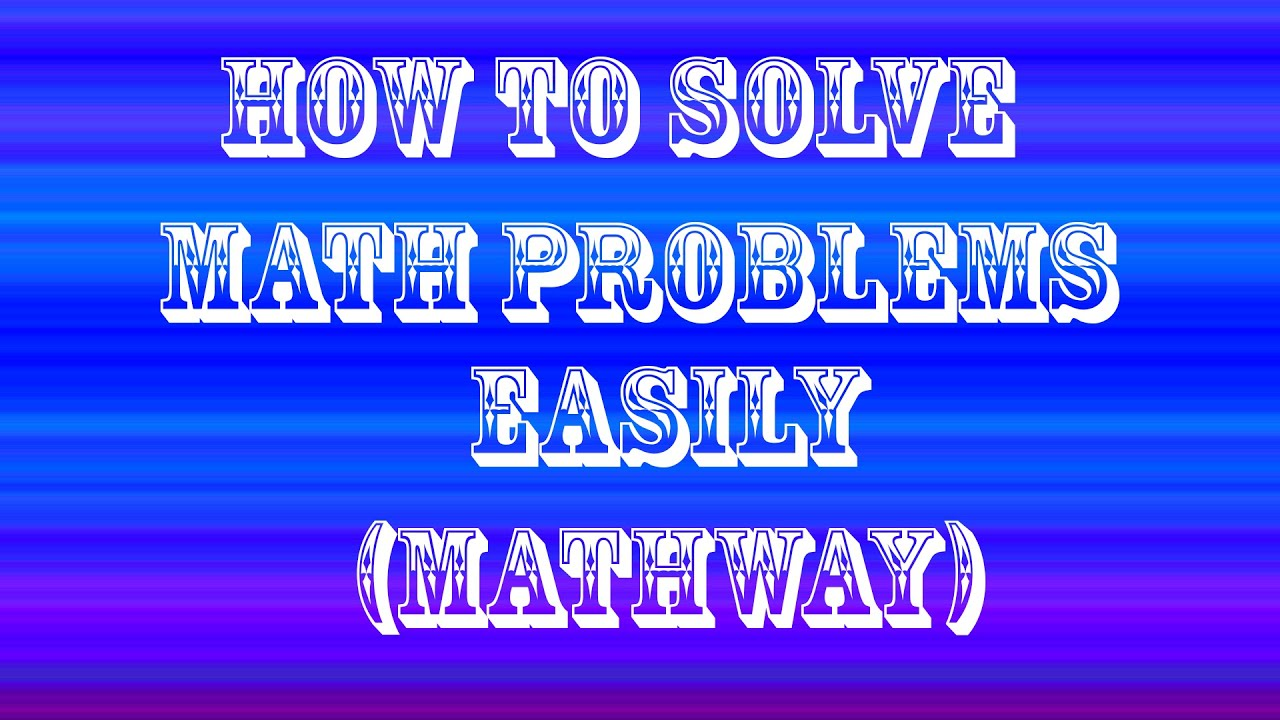 How To Solve Math Problems Easily - YouTube