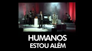 HUMANOS - Estou Além - [ Official Music Video ]