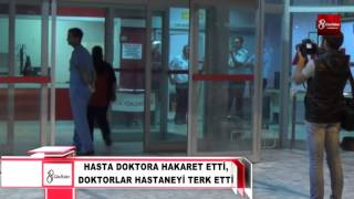 İSKENDERUN DA HASTA DOKTORA HAKARET ETTİ, DOKTORLAR HASTANEYİ TERK ETTİ  8gunhaber