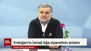 Erdoğan'ın İsmail Ağa ziyaretinin anlamı