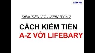 Hướng dẫn kiếm tiền A-Z với lifebary.com - Kiếm tiền online CPL 2017