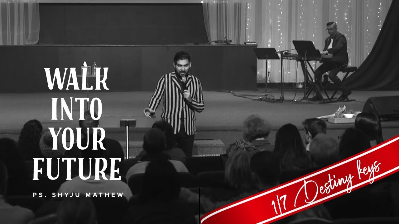 In order to walk into your future - 1/7 Destiny Keys - Ps. Shyju Mathew