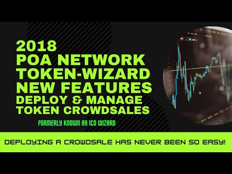 2018 POA Network ICO Wizard New Features Overview; Deploying & Managing  Crowdsales
