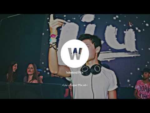 Liu - Proper Mix #6   2017 Mix
