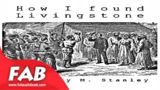 How I Found Livingstone Part 1/2 Full Audiobook by Henry Morton STANLEY