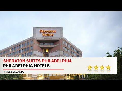 Sheraton Suites Philadelphia - Philadelphia Hotels, Pennsylvania