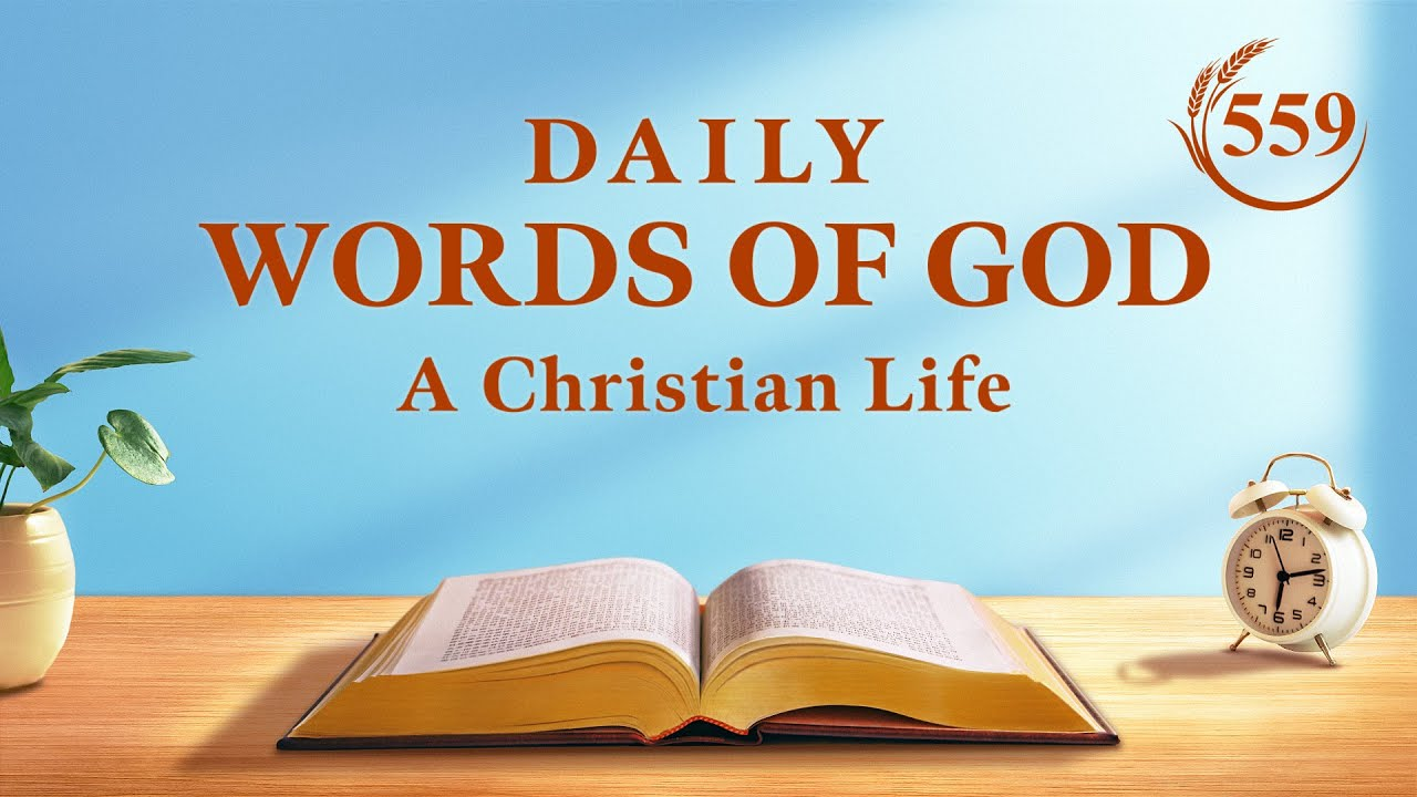 """Word of God   """"What Should Be Known About Transforming One's Disposition""""   Excerpt 559"""