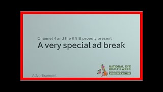 Breaking News | Channel 4 & rnib team up with ads in national eye care week