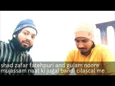 Shad zafar fatehpuri and gulam noore mujassam naat ki jugal bandi cilascak me
