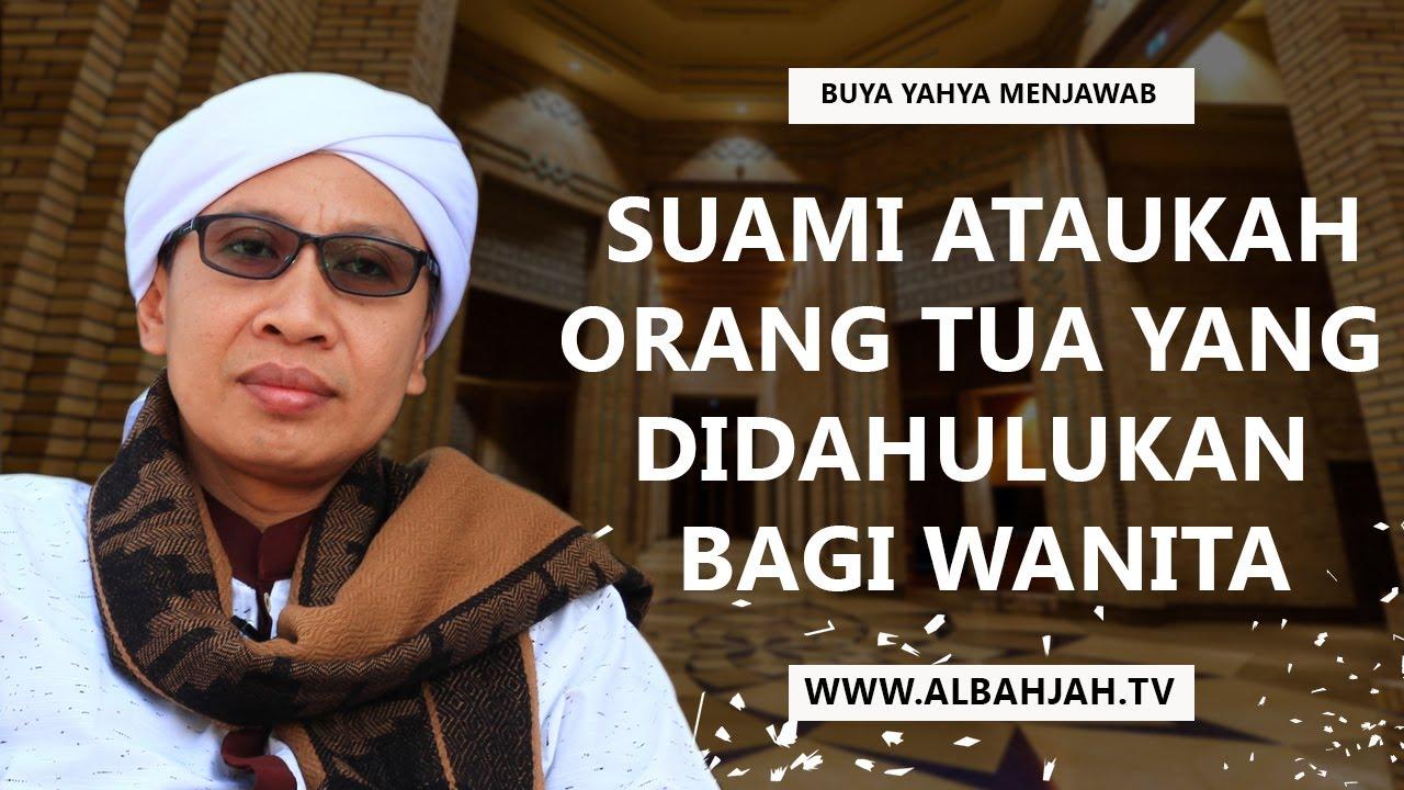 Suami Ataukah Orang Tua Yang Didahulukan Bagi Wanita Buya Yahya