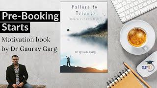"""Book by Dr Gaurav Garg """"Failure to Triumph"""" - Pre-booking starts"""