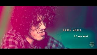KADER ADJEL - If you want (OFFICIAL VIDEO)