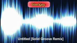 Blackjoy - Untitled [Solid Groove Remix]
