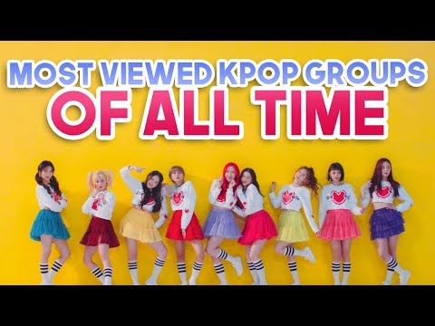 MOST VIEWED KPOP GROUPS MUSIC VIDEOS OF ALL TIME