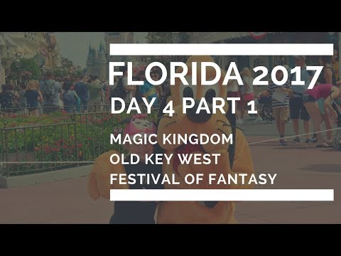 FLORIDA 2017 DAY 4.1 - MAGIC KINGDOM/OLD KEY WEST/FESTIVAL OF FANTASY
