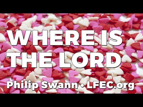 Where is the Lord? • Jeremiah 2 v 1-13 • Philip Swann LFEC.org