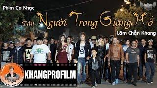PHIM CA NHẠC TÂN NGƯỜI TRONG GIANG HỒ | LÂM CHẤN KHANG | 2014