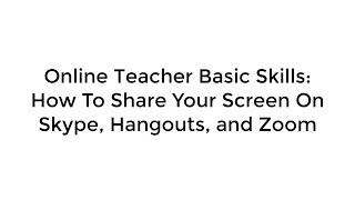 Online Teacher Basic Skills:  How To Share Your Screen On Skype, Hangouts, and Zoom