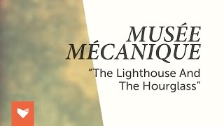 "Musée Mécanique - ""The Lighthouse and the Hourglass"""