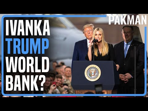 Trump Was Going to Appoint Ivanka President of the World Bank