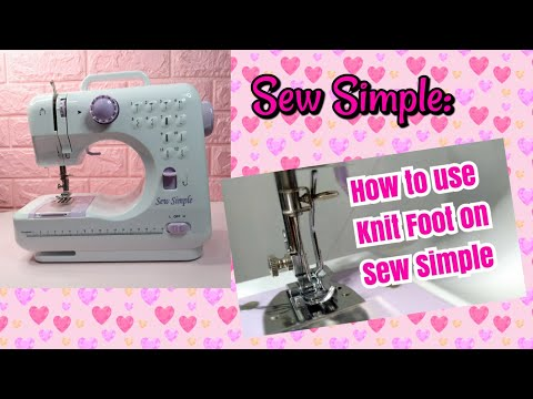 How to use Knit Foot on Sew Simple Sewing Machine