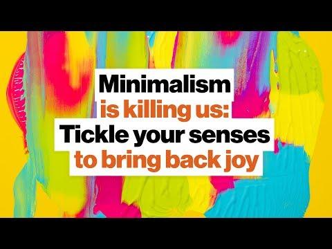 Minimalism is killing us: Re-awaken your senses, bring back joy | Ingrid Fetell Lee