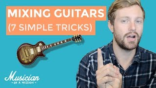 Mixing Guitars: 7 Simple Tricks You MUST Try | musicianonamission.com - Mix School #13