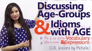 Discussing Age groups & Idioms with Age - Free Spoken English lesson