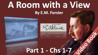 Part 1 - A Room with a View Audiobook by E. M. Forster (Chs 01-07)(, 2011-11-28T18:14:30.000Z)