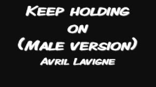 keep holding on(Male Version) - Avril Lavigne Mp3