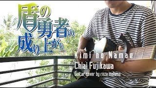 【Tate No Yuusha No Nariagari】Kimi No Namae By Chiai Fujikawa - Fingerstyle Guitar Cover By Rz GOTA