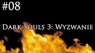 Dark Souls 3: Wyzwanie [#08] - MAGICZNY ODCINEK