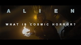 ALIEN: What is Cosmic Horror?