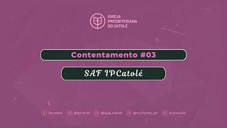 Contentamento #03 - SAF | IPCatolé