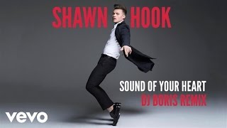 Shawn Hook - Sound of Your Heart Remixes (DJ Boris Remix (Audio Only))