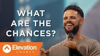 What Are The Chances? | Pastor Steven Furtick