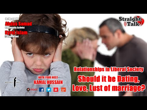 Relationships in Liberal Society - Should it be Dating,  Love, Lust or marriage? - Straight Talk