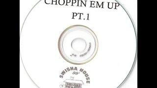 Swisha House Choppin Em Up pt 1