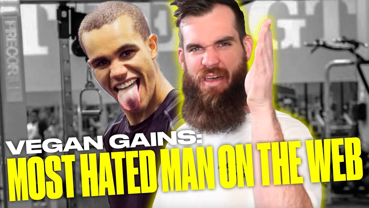 Why Vegan Gains Is The Most Hated Man On The Internet