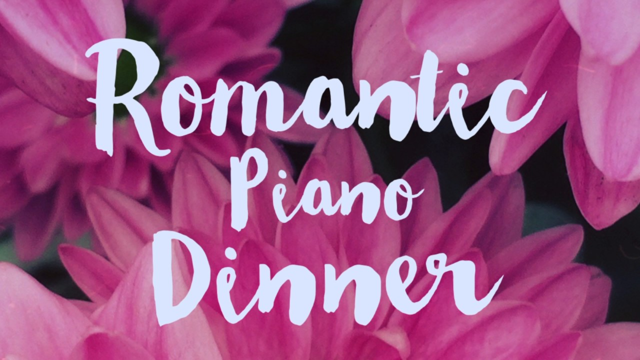Dinner Music Playlist romantic piano dinner music playlist ( 54 minutes) - youtube