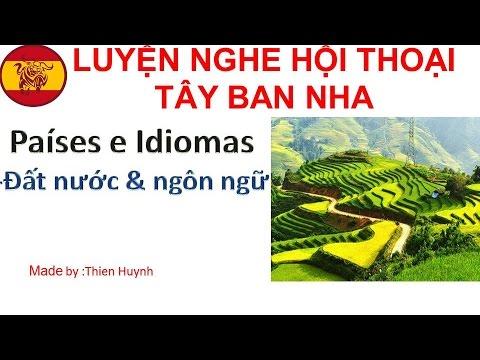 HỌC TIẾNG TÂY BAN NHA-LUYỆN NGHE HỘI THOẠI BÀI 1-Paises e Idiomas/Đất nước & ngôn ngữ
