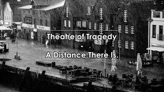 Theatre Of Tragedy A Distance There Is Lyrics Letra