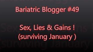 Bariatric Blogger #49  SEX, LIES & GAINS !