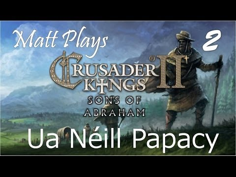 Matt Plays - Crusader Kings 2 Sons Of Abraham - Ua Néill Papacy Ep 2