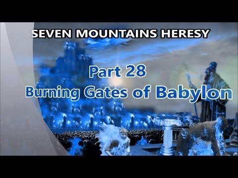 BURNING GATES OF BABYLON (Pt 28 of Seven Mountains Heresy)