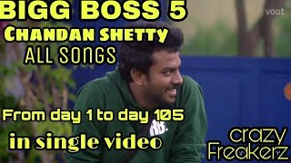 Chandan shetty ~ all songs in Bigg boss house from day-1 to day-105