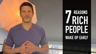 7 Reasons RICH people WAKE UP early.