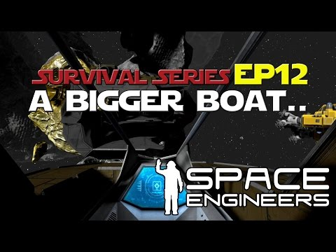 Space Engineers: We're Gonna Need a Bigger Boat... Lets Play Ep. 12