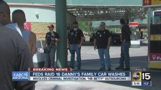 Agents raid 16 Danny s Family Car Wash locations